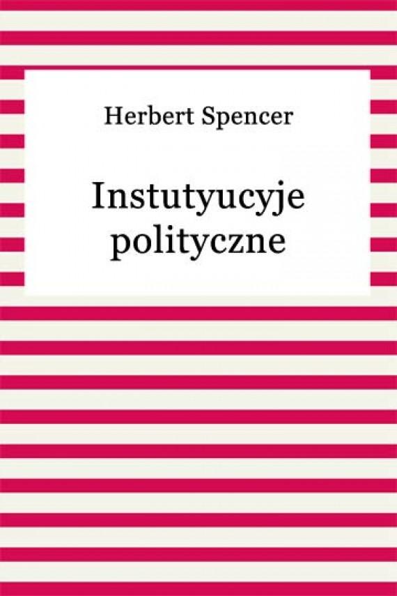 okładka Instutyucyje polityczne. Ebook | EPUB, MOBI | Herbert Spencer