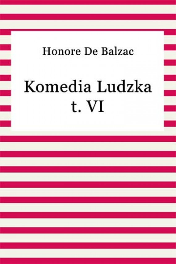 okładka Komedia ludzka t. VI. Ebook | EPUB, MOBI | Honore De Balzac