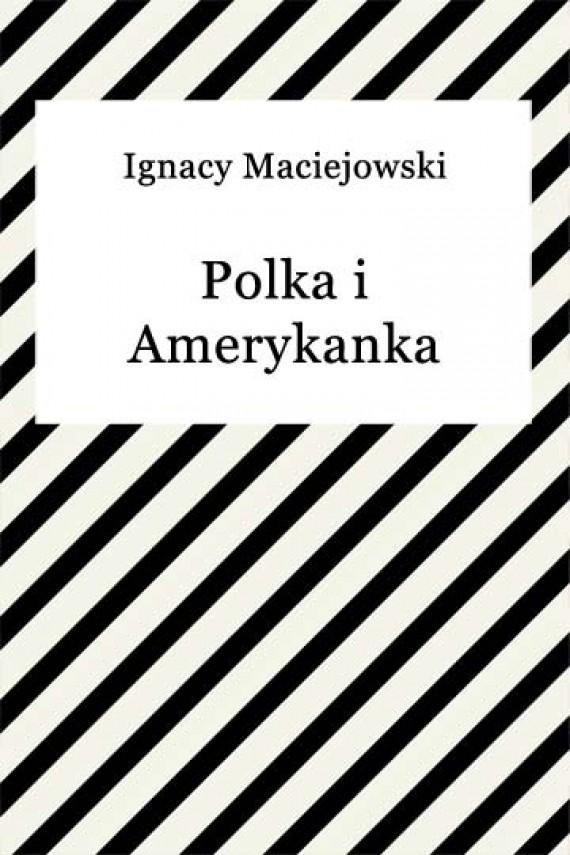 okładka Polka i Amerykankaebook | EPUB, MOBI | Ignacy Maciejowski