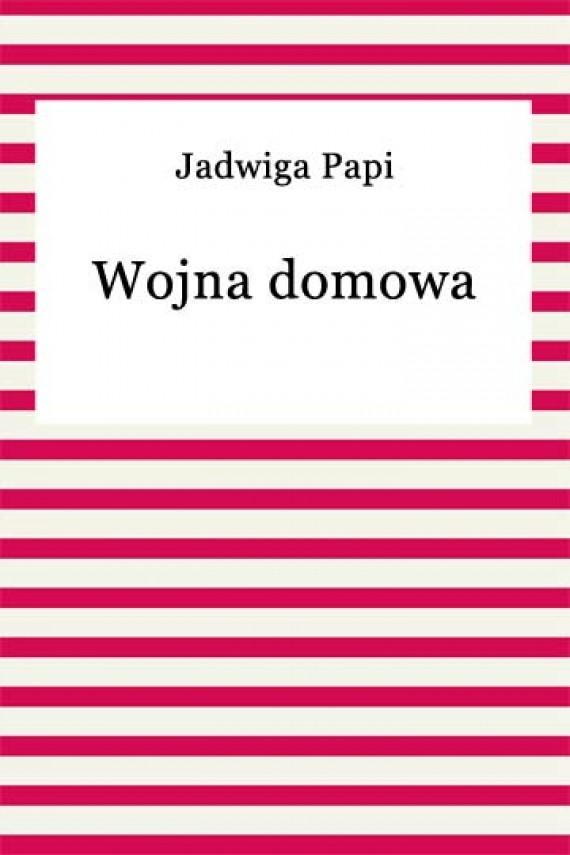 okładka Wojna domowa. Ebook | EPUB, MOBI | Teresa Jadwiga Papi