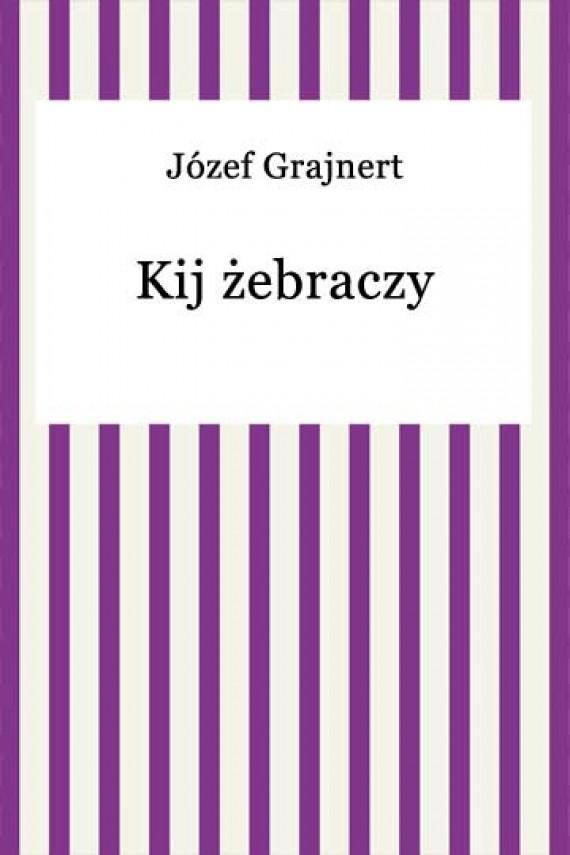 okładka Kij żebraczy. Ebook | EPUB, MOBI | Józef Grajnert