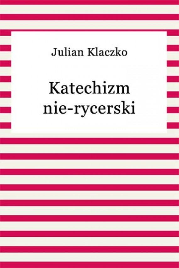 okładka Katechizm nie-rycerski. Ebook | EPUB, MOBI | Julian Klaczko