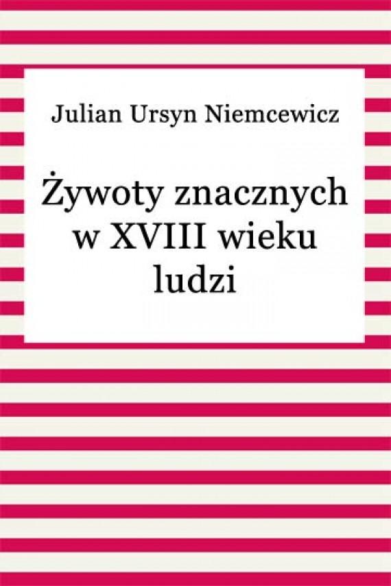 okładka Żywoty znacznych w XVIII wieku ludzi. Ebook | EPUB, MOBI | Julian Ursyn Niemcewicz
