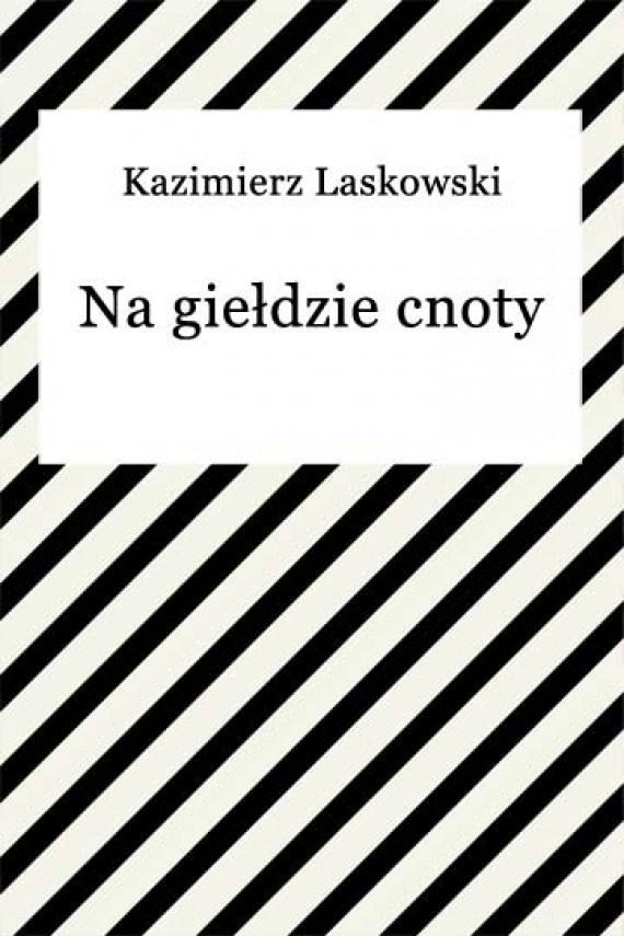 okładka Na giełdzie cnoty. Ebook | EPUB, MOBI | Kazimierz Laskowski