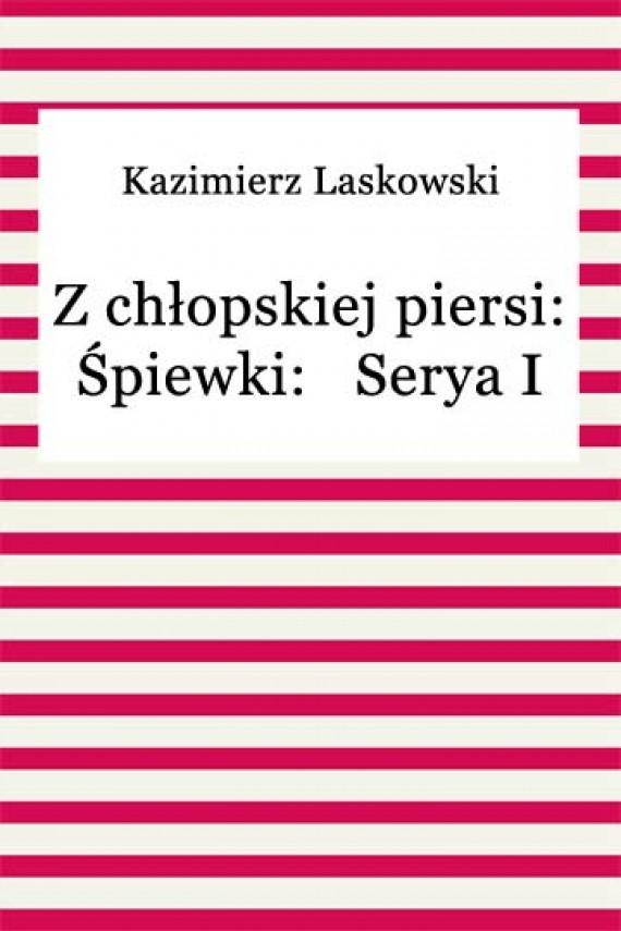 okładka Z chłopskiej piersi: Śpiewki: Serya I. Ebook | EPUB, MOBI | Kazimierz Laskowski