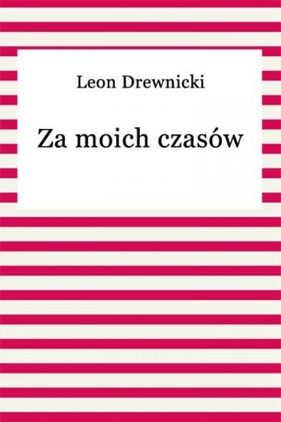 okładka Za moich czasów. Ebook | EPUB_DRM | Leon Drewnicki