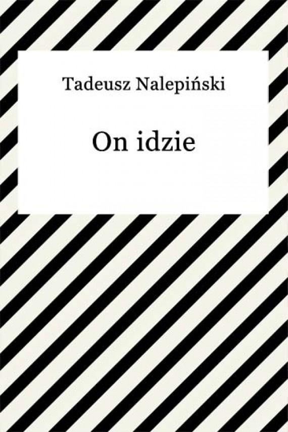 okładka On idzie. Ebook | EPUB, MOBI | Tadeusz Nalepiński
