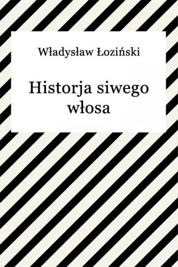 okładka Historja siwego włosa. Ebook | EPUB, MOBI | Władysław Łoziński