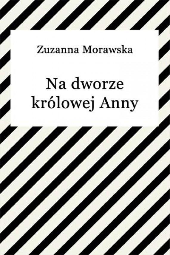 okładka Na dworze królowej Anny. Ebook | EPUB, MOBI | Zuzanna Morawska