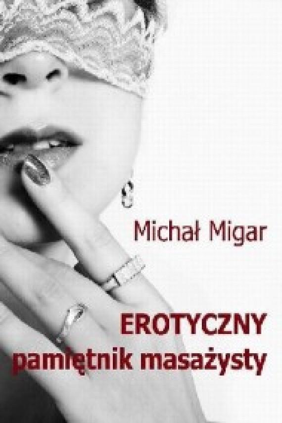 okładka Erotyczny pamiętnik masażysty. Ebook | EPUB, MOBI | Michał Migar