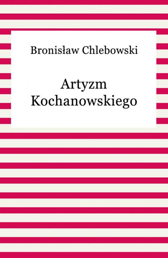 okładka Artyzm Kochanowskiegoebook | EPUB, MOBI | Bronisław Chlebowski