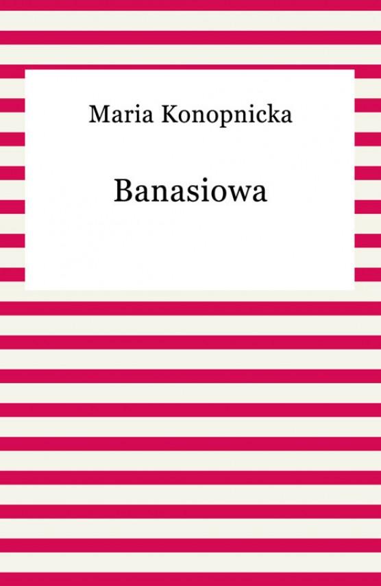 okładka Banasiowa. Ebook   EPUB, MOBI   Maria Konopnicka