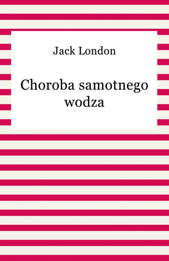 okładka Choroba samotnego wodzaebook | EPUB, MOBI | Jack London