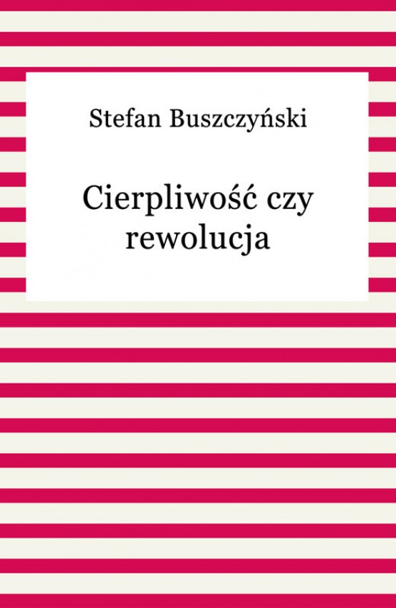 okładka Cierpliwość czy rewolucjaebook | EPUB, MOBI | Stefan Buszczyński