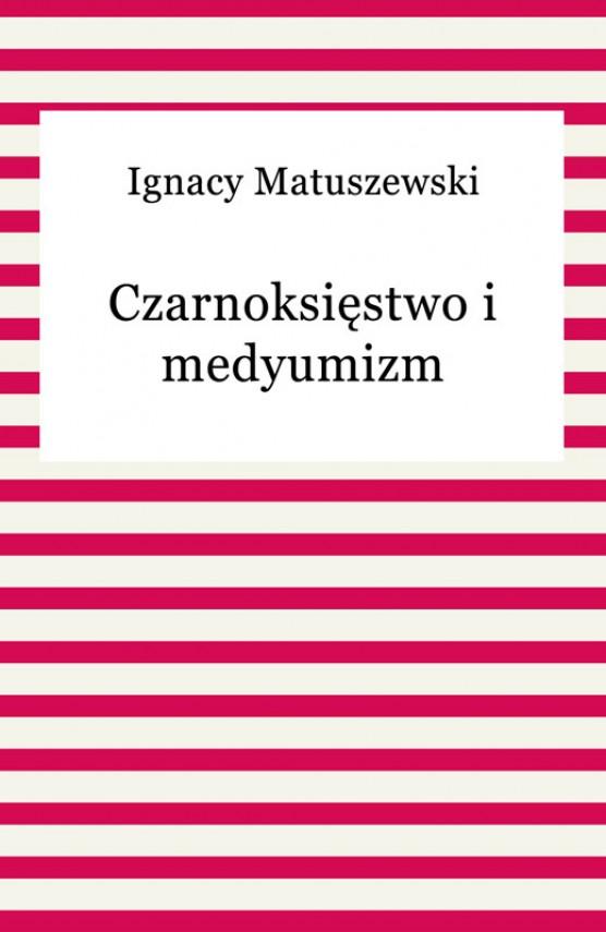 okładka Czarnoksięstwo i medyumizmebook | EPUB, MOBI | Ignacy Matuszewski