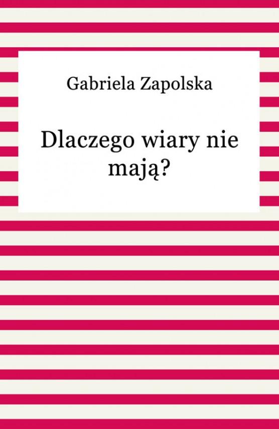 okładka Dlaczego wiary nie mają?ebook   EPUB, MOBI   Gabriela Zapolska