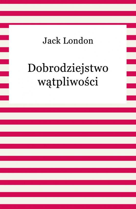 okładka Dobrodziejstwo wątpliwościebook | EPUB, MOBI | Jack London