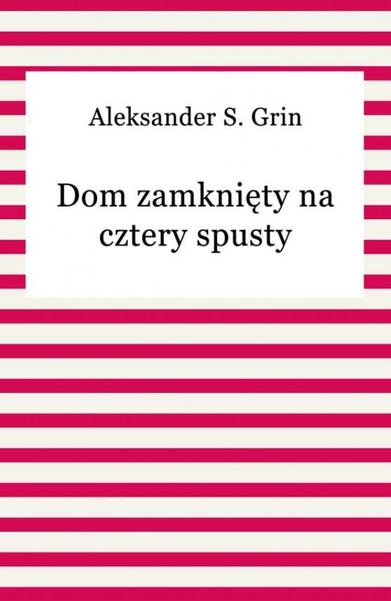 okładka Dom zamknięty na cztery spustyebook | EPUB, MOBI | Aleksander S. Grin, Grin