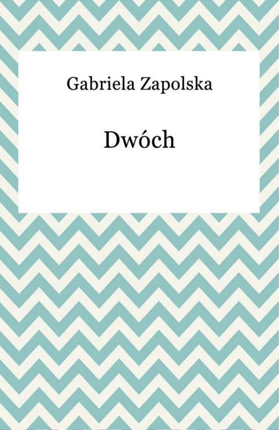 okładka Dwóch. Ebook | EPUB, MOBI | Gabriela Zapolska