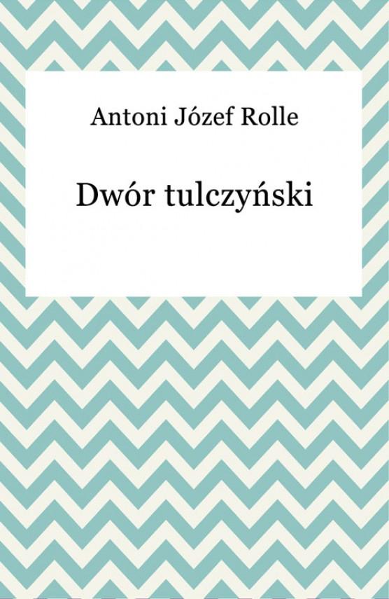 okładka Dwór tulczyńskiebook | EPUB, MOBI | Antoni Józef Rolle