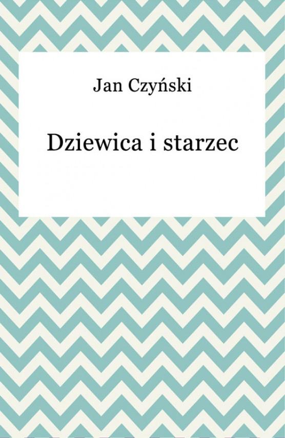 okładka Dziewica i starzecebook   EPUB, MOBI   Jan Czyński