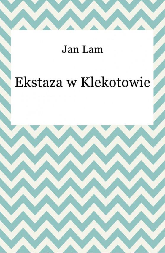 okładka Ekstaza w Klekotowieebook | EPUB, MOBI | Jan Lam