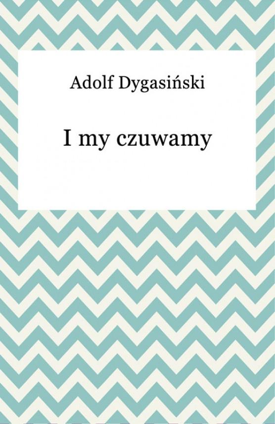 okładka I my czuwamyebook | EPUB, MOBI | Adolf Dygasiński