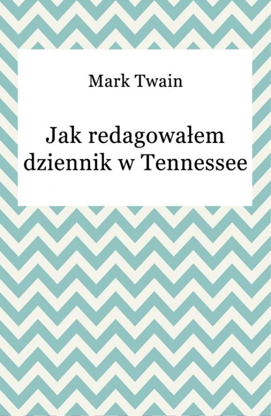okładka Jak redagowałem dziennik w Tennessee. Ebook | EPUB, MOBI | Mark Twain