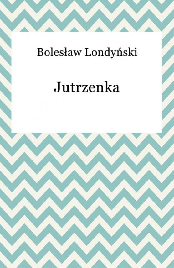 okładka Jutrzenkaebook   EPUB, MOBI   Bolesław Londyński