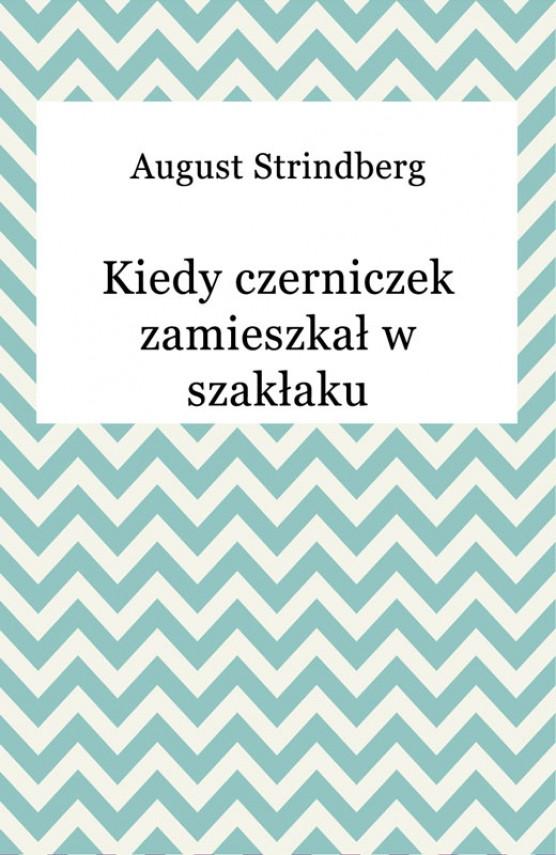 okładka Kiedy czerniczek zamieszkał w szakłakuebook | EPUB, MOBI | August Strindberg