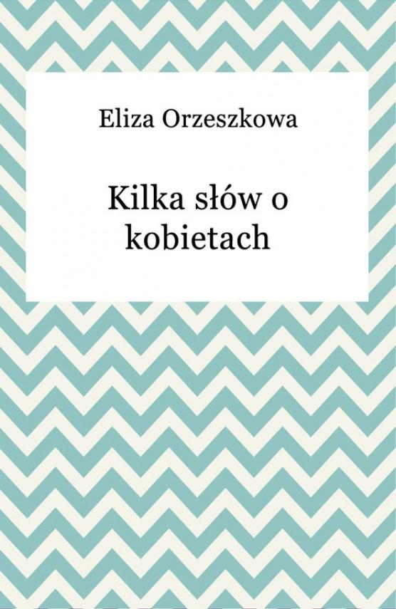 okładka Kilka słów o kobietachebook | EPUB, MOBI | Eliza Orzeszkowa