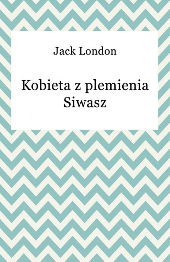 okładka Kobieta z plemienia Siwaszebook | EPUB, MOBI | Jack London