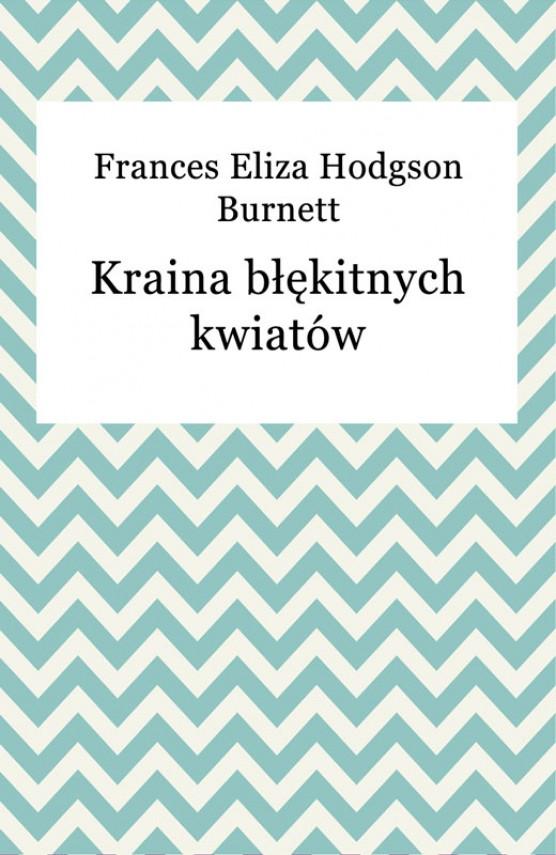 okładka Kraina błękitnych kwiatów. Ebook | EPUB, MOBI | Frances Burnett