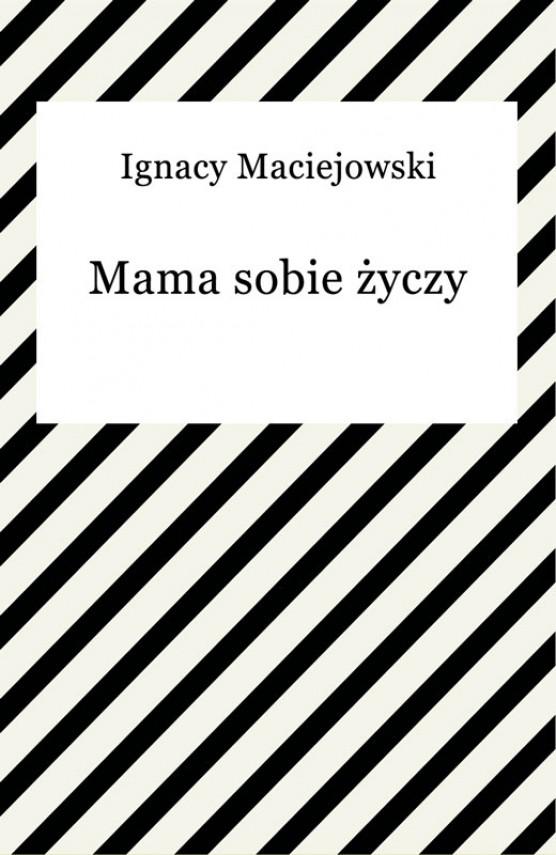 okładka Mama sobie życzyebook | EPUB, MOBI | Ignacy Maciejowski