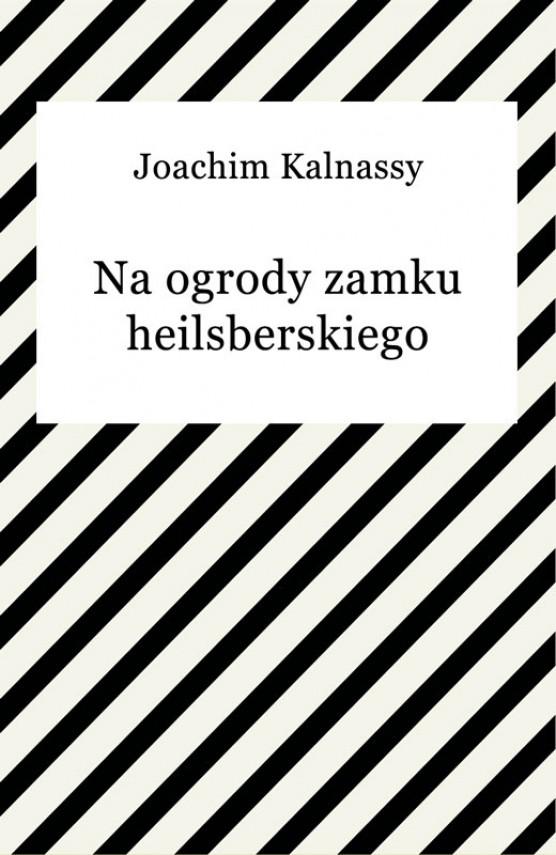 okładka Na ogrody zamku heilsberskiegoebook | EPUB, MOBI | Joachim Kalnassy