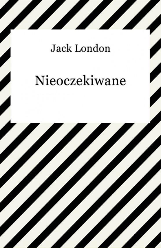 okładka Nieoczekiwaneebook | EPUB, MOBI | Jack London