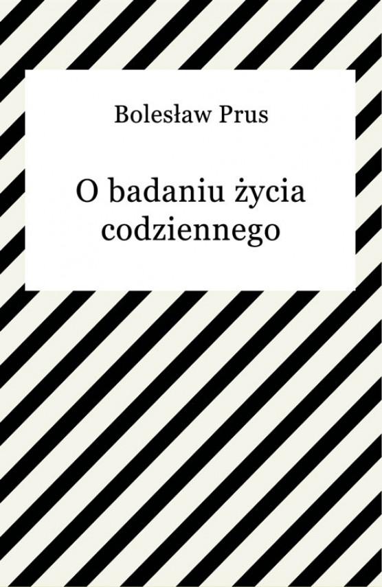 okładka O badaniu życia codziennegoebook | EPUB, MOBI | Bolesław Prus