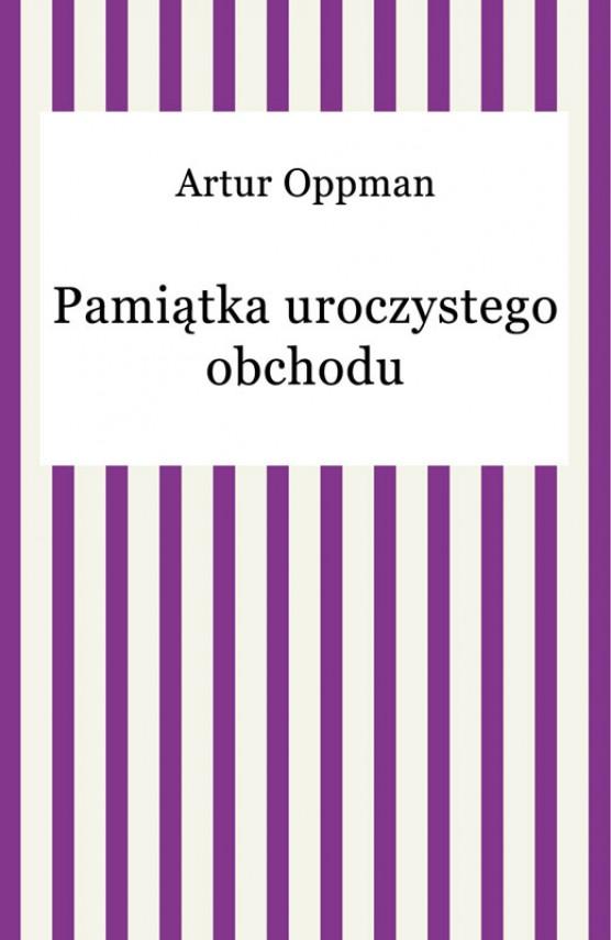 okładka Pamiątka uroczystego obchoduebook | EPUB, MOBI | Artur Oppman
