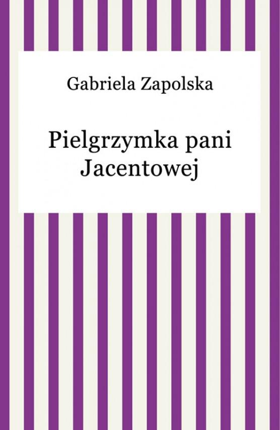 okładka Pielgrzymka pani Jacentowej. Ebook | EPUB, MOBI | Gabriela Zapolska