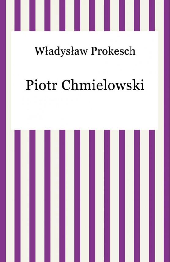 okładka Piotr Chmielowskiebook | EPUB, MOBI | Władysław Prokesch