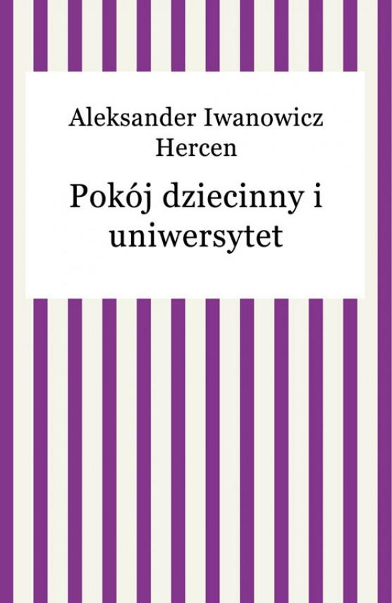 okładka Pokój dziecinny i uniwersytet. Ebook | EPUB, MOBI | Aleksander Iwanowicz Hercen