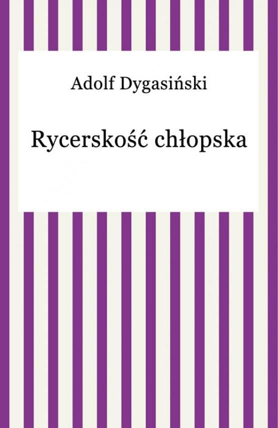 okładka Rycerskość chłopskaebook | EPUB, MOBI | Adolf Dygasiński