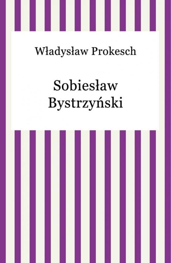 okładka Sobiesław Bystrzyńskiebook | EPUB, MOBI | Władysław Prokesch