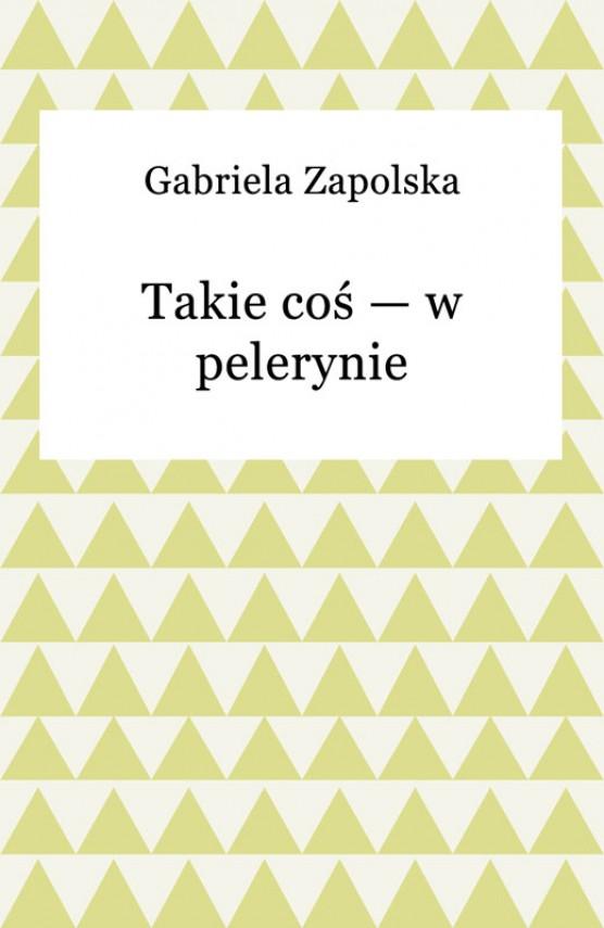 okładka Takie coś — w pelerynie. Ebook   EPUB, MOBI   Gabriela Zapolska