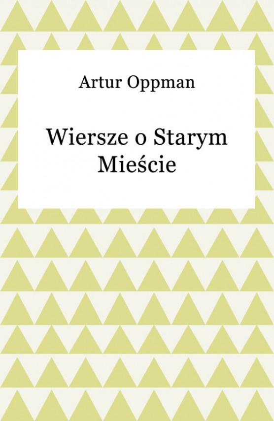 okładka Wiersze o Starym Mieścieebook | EPUB, MOBI | Artur Oppman
