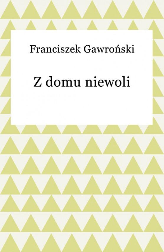 okładka Z domu niewoli. Ebook | EPUB, MOBI | Franciszek Gawroński