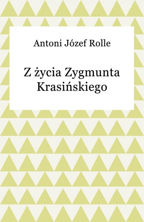 okładka Z życia Zygmunta Krasińskiegoebook | EPUB, MOBI | Antoni Józef Rolle