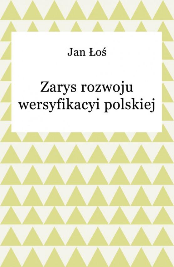okładka Zarys rozwoju wersyfikacyi polskiejebook | EPUB, MOBI | Jan Łoś