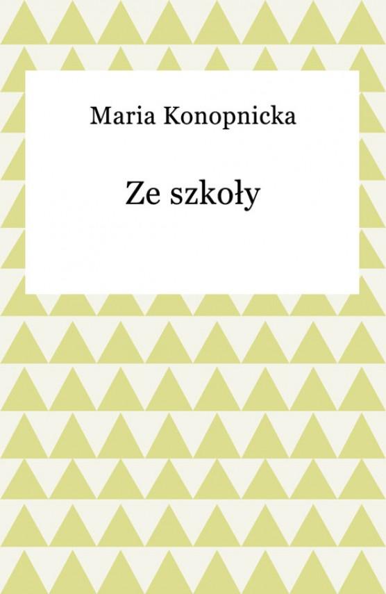 okładka Ze szkoły. Ebook | EPUB, MOBI | Maria Konopnicka