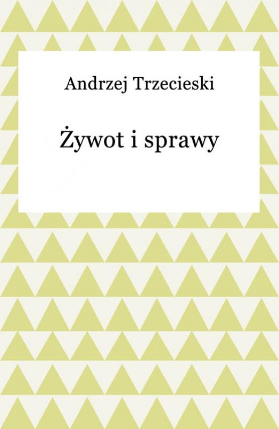 okładka Żywot i sprawyebook | EPUB, MOBI | Andrzej Trzecieski
